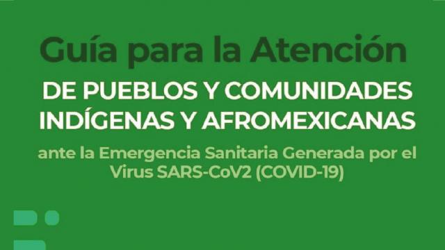 Guía para la atención de pueblos indígenas y afromexicano ante el COVID-19